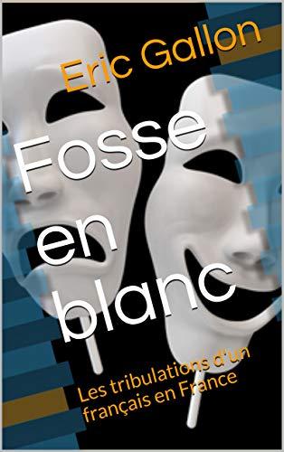 Fosse en blanc: Les tribulations d'un français en France