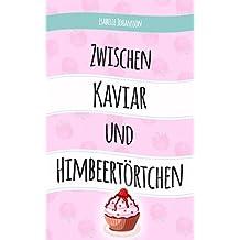 Zwischen Kaviar und Himbeertörtchen: Liebesroman