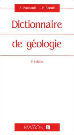 DICTIONNAIRE DE GEOLOGIE. 4ème édition par Alain Foucault
