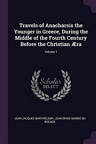 Travels of Anacharsis the Younger in Greece, During the Middle of the Fourth Century Before the Christian Æra; Volume 1 (Barbie Antik)