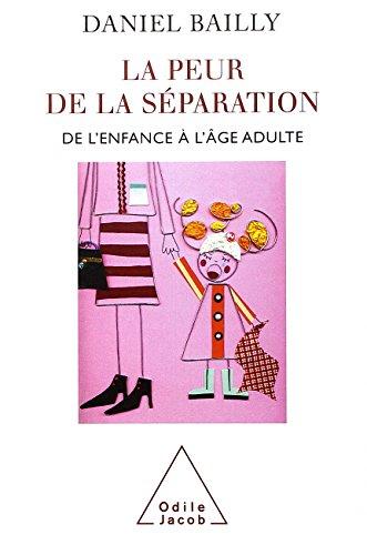 La peur de la séparation : De l'enfance à l'âge adulte par Daniel Bailly
