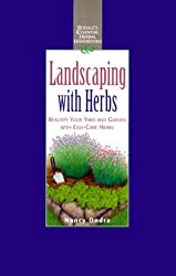 Landscaping with Herbs: Beautify Your Yard and Garden with Easy-Care Herbs (Rodale's Essential Herbal Handbooks) by Nancy J. Ondra (2000-05-02)
