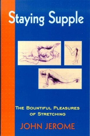 Staying Supple: The Bountiful Pleasures of Stretching by John Jerome (1999-01-01)