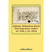 Johann Sebastian Bach: Documentos Sobre su Vida y su Obra