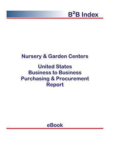 Nursery & Garden Centers B2B United States: B2B Purchasing + Procurement Values in the United States (English Edition)