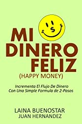 Mi Dinero Feliz (Happy Money):  Incrementa El Flujo De Dinero Con Una Simple Fórmula De 2-Pasos (Spanish Edition)