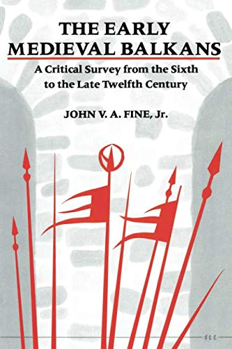 The Early Mediaeval Balkans: A Critical Survey from the Sixth to the Late Twelfth Century