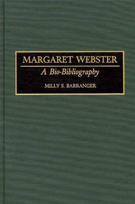 [Margaret Webster: A Bio-bibliography] (By: Milly S. Barranger) [published: March, 1994]