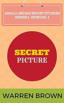 SECRET PICTURE (ANGLO-INDIAN SHORT STORIES- SERIES- 1 EPISODE 1) by [Brown, Warren]