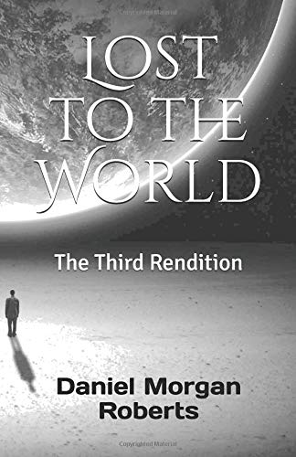 Lost to the World: The Third Rendition por Mr. Daniel Morgan Roberts