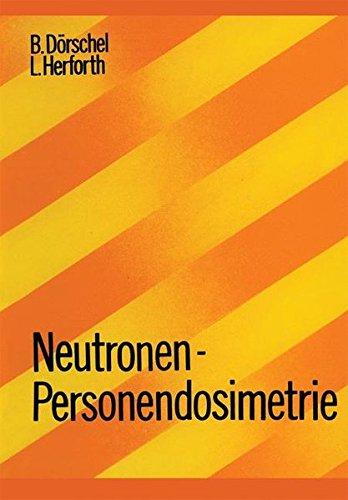 Neutronen-Personendosimetrie (Lehrbücher und Monographien aus dem Gebiete der exakten Wissenschaften, Band 7)