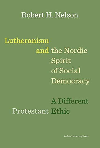 Lutheranism and the Nordic Spirit of Social Democracy: A Different Protestant Ethic por Robert H. Nelson