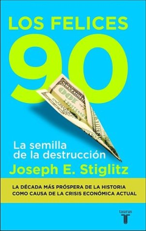 Los felices 90: La semilla de la destruccion (The Roaring Nineties: A New History of the World's Most Prosperous Decade) (Spanish Edition)