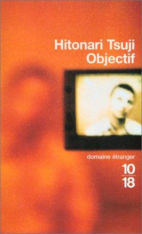 Objectif par Hitonari Tsuji