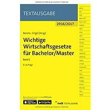 Wichtige Wirtschaftsgesetze für Bachelor/Master, Band 1 (Textausgabe)