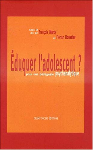 Eduquer l'adolescent ? : Pour une pédagogie psychanalytique
