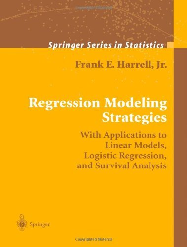 Regression Modeling Strategies: With Applications to Linear Models, Logistic Regression, and Survival Analysis (Springer Series in Statistics) by Harrell, Frank E. (2010) Paperback