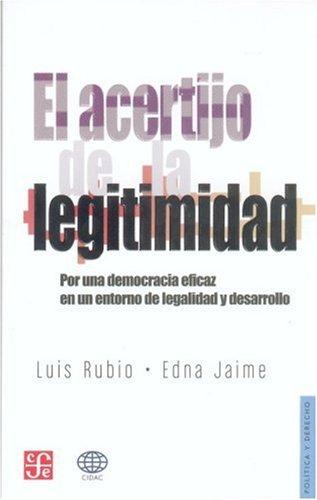 El Acertijo de La Legitimidad: Por Una Democracia Eficaz En Un Entorno de La Legalidad y Desarrollo (Politica y Derecho)