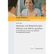 Meetings und Besprechungen effizient und effektiv gestalten: Einfache Methoden, Techniken und Checklisten für ergebnisreiche Sitzungen