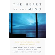 The Heart of the Mind: How to Know God Without Believing Anything by Jane Katra (1999-05-04)