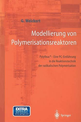 Modellierung von Polymerisationsreaktoren: PolyReace - Eine PC-Einführung in die Reaktionstechnik der radikalischen Polymerisation (German Edition)