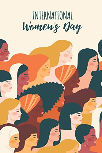International Women's Day: The Ultimate Blank Lined 6X9 with 120 Pages Journal For: Anyone Celebrating March 8th International Women's Day.