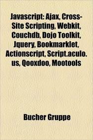 Javascript: Ajax, Cross-Site Scripting, Webkit, Couchdb, Dojo Toolkit, Jquery, Bookmarklet, Actionscript, Script.Aculo.Us, Qooxd