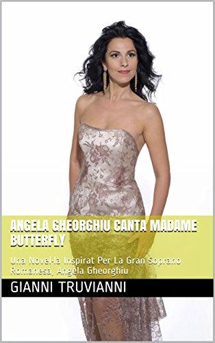Angela Gheorghiu Canta Madame Butterfly: Una Novel•la Inspirat Per La Gran Soprano Romanesa, Angela Gheorghiu (L'Amant De Angela Gheorghiu Book 1) (Catalan Edition) por Gianni Truvianni