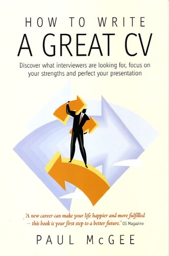 How to Write a Great CV: 2nd edition: Discover What Interviewers Are Looking For, Focus on Your Strengths and Perfect Your Presentation (How to Write a Great CV: Discover What Interviewers Are Loo)
