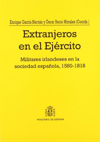 Extranjeros en el ejército: militares irlandeses en la sociedad española, 1850-1818 (Colección Defensa)