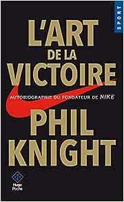 L'art de la victoire - Autobiographie du fondateur de NIKE    Poche – 11 janvier 2018