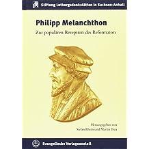 Philipp Melanchthon: Zur Popularen Rezeption Des Reformators (Schriften Der Stiftung Luthergedenkstatten in Sachsen-Anhalt)