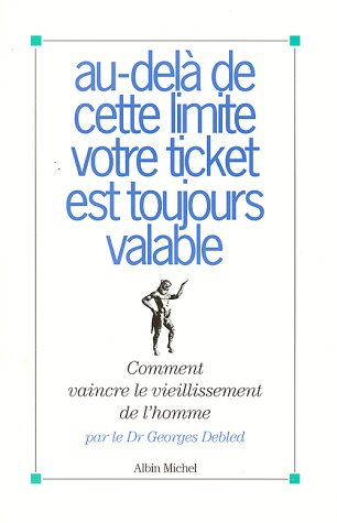 Au-delà de cette limite votre ticket est toujours valable. Comment vaincre le vieillissement de l'homme