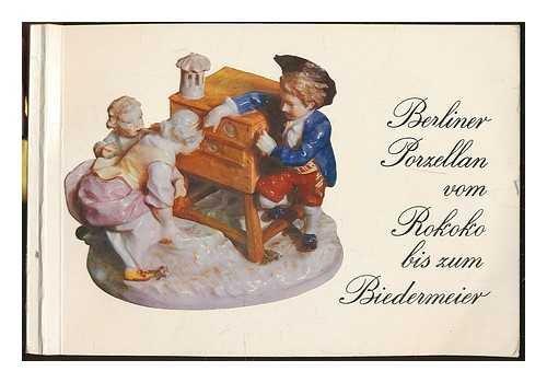 Berliner Porzellan vom Rokoko bis zum Biedermeier / Texte und Katalogteil : Rosemarie Widerra