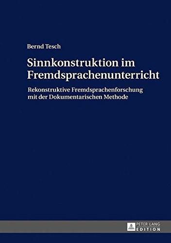 Sinnkonstruktion im Fremdsprachenunterricht: Rekonstruktive Fremdsprachenforschung mit der Dokumentarischen Methode