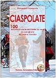 Ciaspolate. 100 escursioni con le racchette da neve (o con gli sci) tra Lazio e Abruzzo