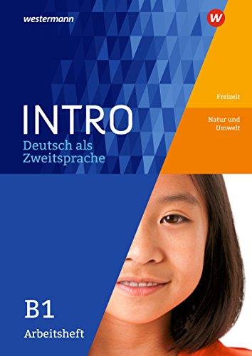 INTRO Deutsch als Zweitsprache: Arbeitsheft B1: Freitzeit / Natur und Umwelt