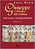 Giuseppe o l'invenzione della fratellanza. Lettura narrativa e antropologica della Genesi. IV Gen. 37-50