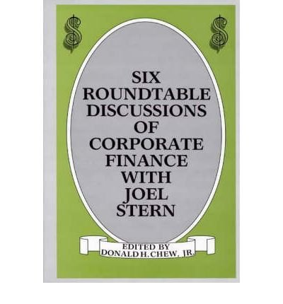 six-round-table-discussions-of-corporate-finance-with-joel-stern-author-donald-h-chew-dec-1986