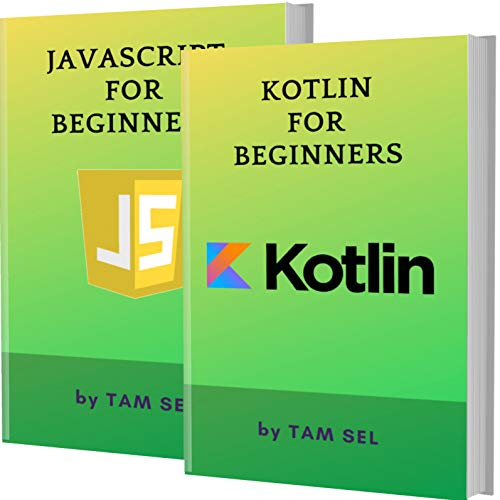 KOTLIN AND JAVASCRIPT FOR BEGINNERS: 2 BOOKS IN 1 - Learn Coding Fast! KOTLIN Programming Language And JS Crash Course, A QuickStart Guide, Tutorial Book ... Examples, In Easy Steps! (English Edition)