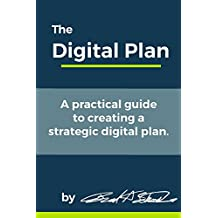 The Digital Plan: A practical guide to creating a strategic digital plan.  (English Edition)