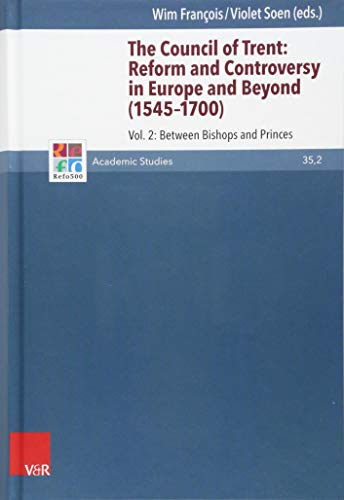 The Council of Trent: Reform and Controversy in Europe and Beyond (1545-1700): Vol. 2: Between Bishops and Princes (Refo500 Academic Studies (R5AS), Band 35)