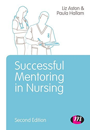 Successful Mentoring in Nursing (Post-Registration Nursing Education and Practice LM Series): Written by Elizabeth Aston, 2014 Edition, (Second Edition) Publisher: Learning Matters [Paperback]