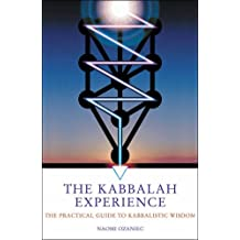 The Kabbalah Experience: The Practical Guide to Kabbalistic Wisdom
