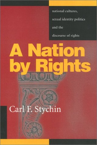 Nation by Rights PB: National Cultures, Sexual Identity Politics, and the Discourse of Rights (Queer Politics Queer Theories) por Carl Stychin