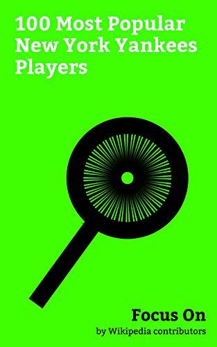 Focus On: 100 Most Popular New York Yankees Players: Derek Jeter, Alex Rodriguez, Babe Ruth, Aaron Judge, Joe DiMaggio, Ichiro Suzuki, Lou Gehrig, Mickey ... Kevin Youkilis, etc. (English Edition) -
