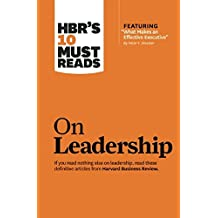 "HBR's 10 Must Reads on Leadership (with featured article ""What Makes an Effective Executive,"" by Peter F. Drucker)"