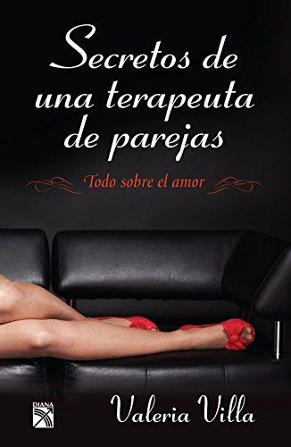Secretos de una terapeuta de parejas: Todo sobre el amor por Valeria Villa
