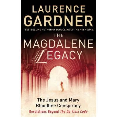 """[(The Magdalene Legacy: The Jesus and Mary Bloodline Conspiracy - Revelations Beyond """"The Da Vinci Code"""")] [Author: Laurence Gardner] published on (October, 2005)"""