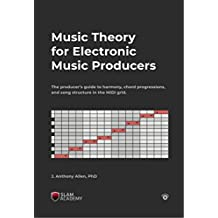 Music Theory for Electronic Music Producers: The producers guide to harmony, chord progressions, and song structure in the MIDI grid. (English Edition)